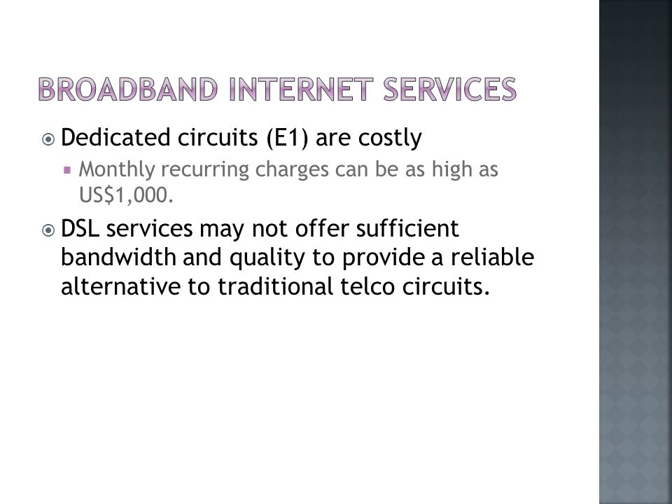  Dedicated circuits (E1) are costly  Monthly recurring charges can be as high as US$1,000.