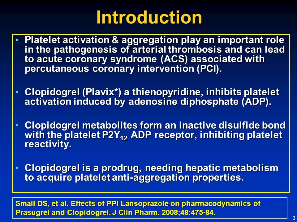3Introduction Platelet activation & aggregation play an important role in the pathogenesis of arterial thrombosis and can lead to acute coronary syndrome (ACS) associated with percutaneous coronary intervention (PCI).