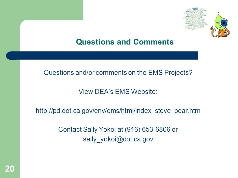 20 Questions and Comments Questions and/or comments on the EMS Projects.