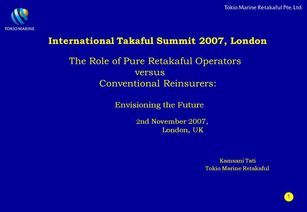 1 International Takaful Summit 2007, London The Role of Pure Retakaful Operators versus Conventional Reinsurers: Envisioning the Future 2 nd November
