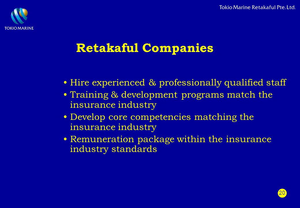20 Retakaful Companies Hire experienced & professionally qualified staff Training & development programs match the insurance industry Develop core com