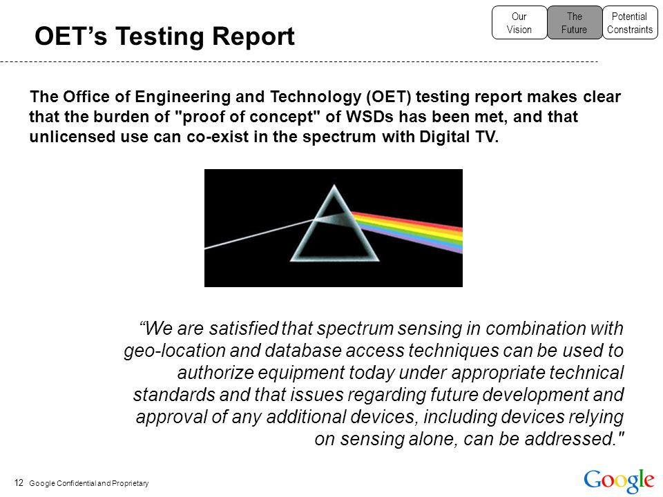 "Google Confidential and Proprietary 12 OET's Testing Report ""We are satisfied that spectrum sensing in combination with geo-location and database acce"