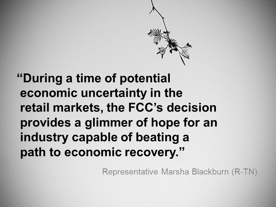 """ During a time of potential economic uncertainty in the retail markets, the FCC's decision provides a glimmer of hope for an industry capable of beat"