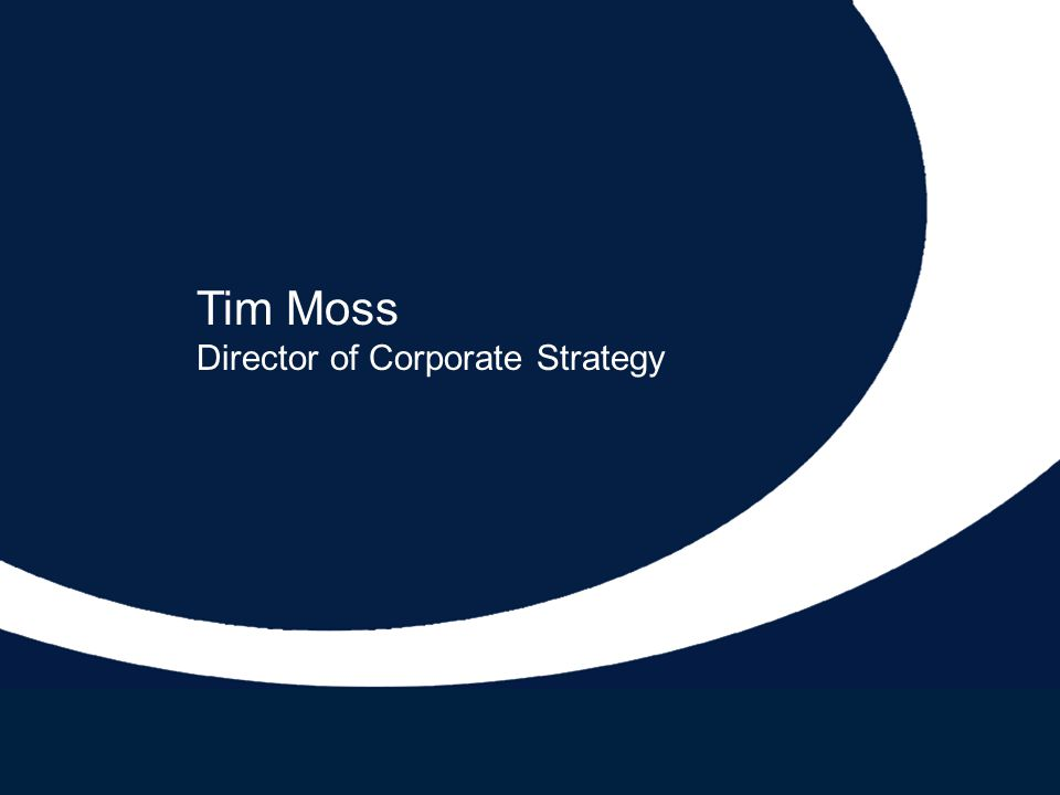 Tim Moss Director of Corporate Strategy