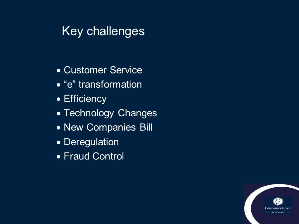 Key challenges  Customer Service  e transformation  Efficiency  Technology Changes  New Companies Bill  Deregulation  Fraud Control