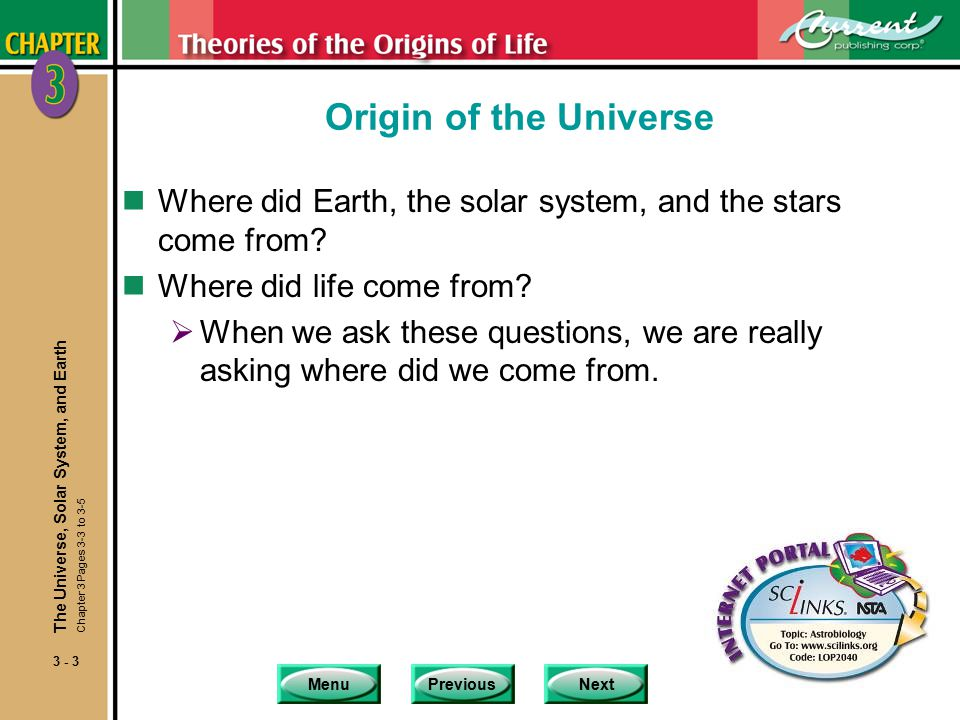MenuPreviousNext 3 - 3 Origin of the Universe nWhere did Earth, the solar system, and the stars come from.