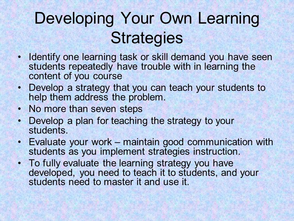 Developing Your Own Learning Strategies Identify one learning task or skill demand you have seen students repeatedly have trouble with in learning the