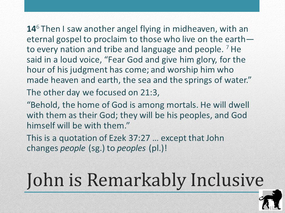 John is Remarkably Inclusive 14 6 Then I saw another angel flying in midheaven, with an eternal gospel to proclaim to those who live on the earth— to