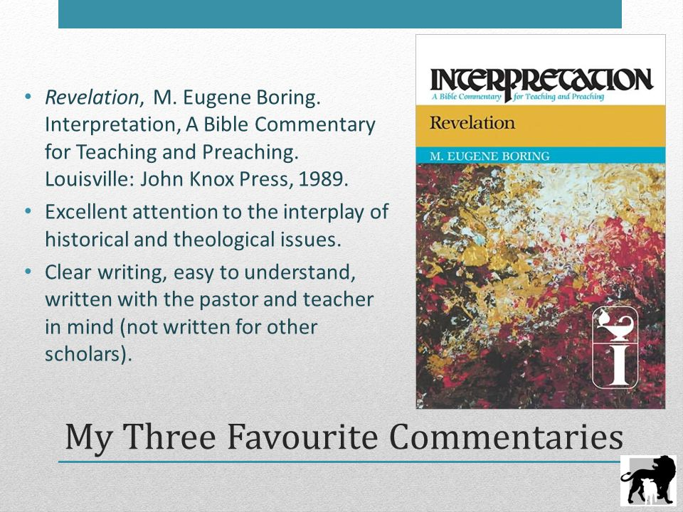 My Three Favourite Commentaries Revelation, M. Eugene Boring. Interpretation, A Bible Commentary for Teaching and Preaching. Louisville: John Knox Pre