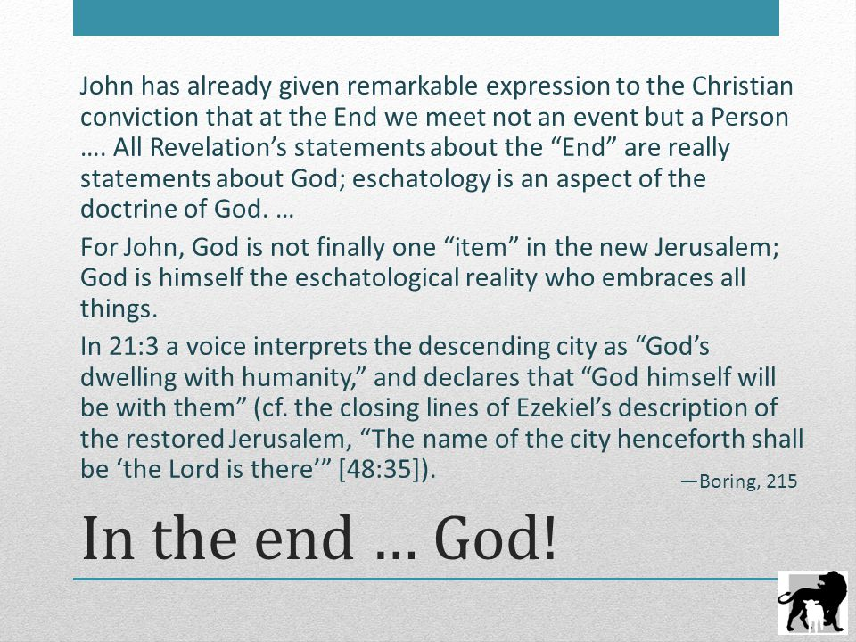 In the end … God! John has already given remarkable expression to the Christian conviction that at the End we meet not an event but a Person …. All Re