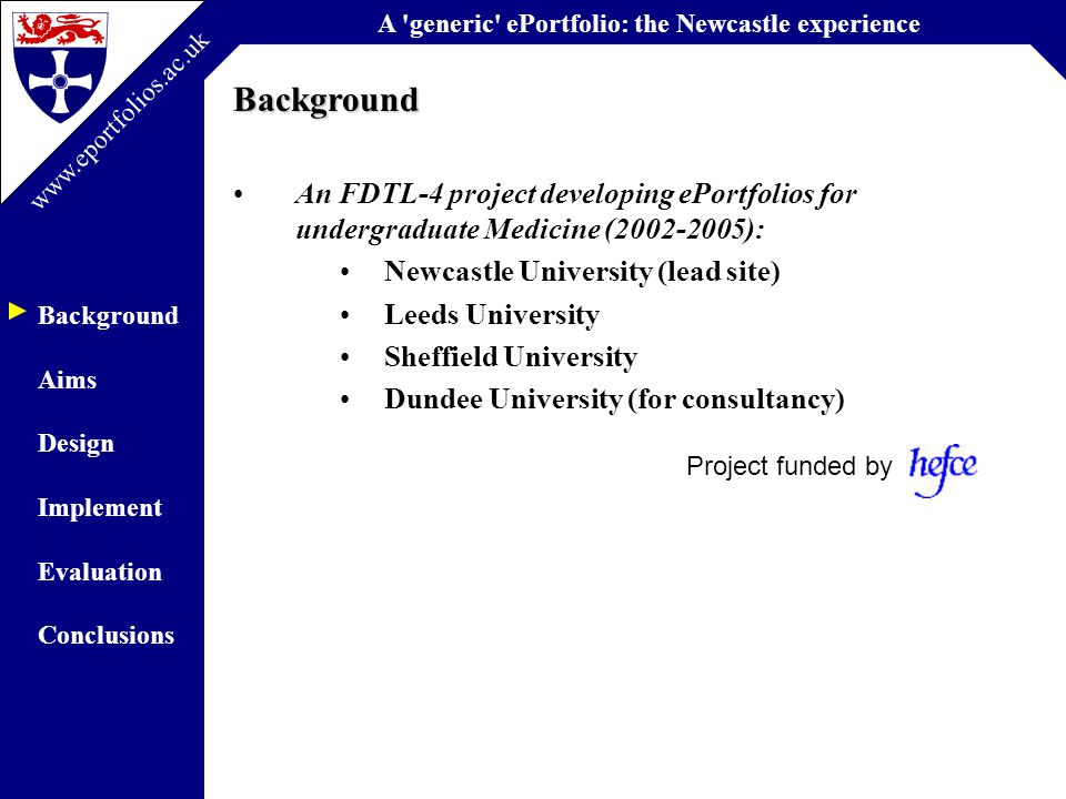 A generic ePortfolio: the Newcastle experience Background Aims Design Implement Evaluation Conclusions www.eportfolios.ac.uk Integration #2: Blackboard (via the tool bar)