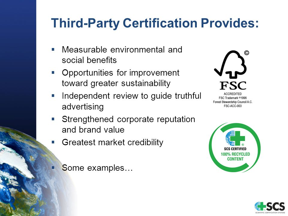 Third-Party Certification Provides:  Measurable environmental and social benefits  Opportunities for improvement toward greater sustainability  Ind