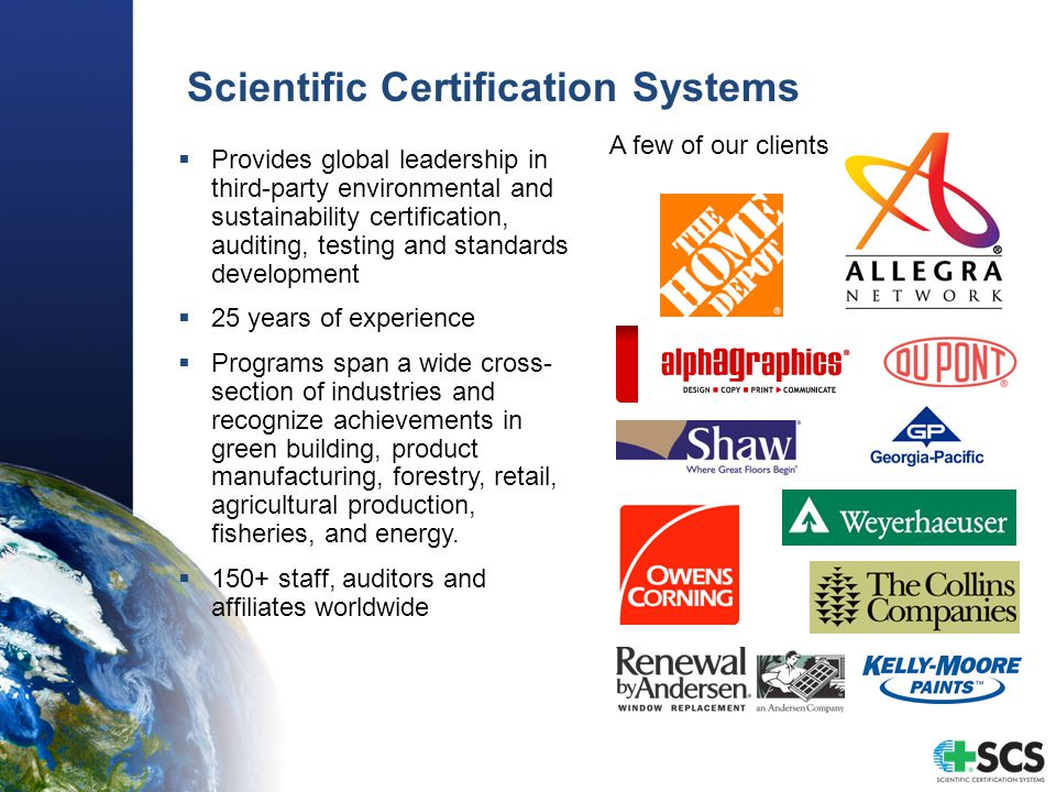  Provides global leadership in third-party environmental and sustainability certification, auditing, testing and standards development  25 years of