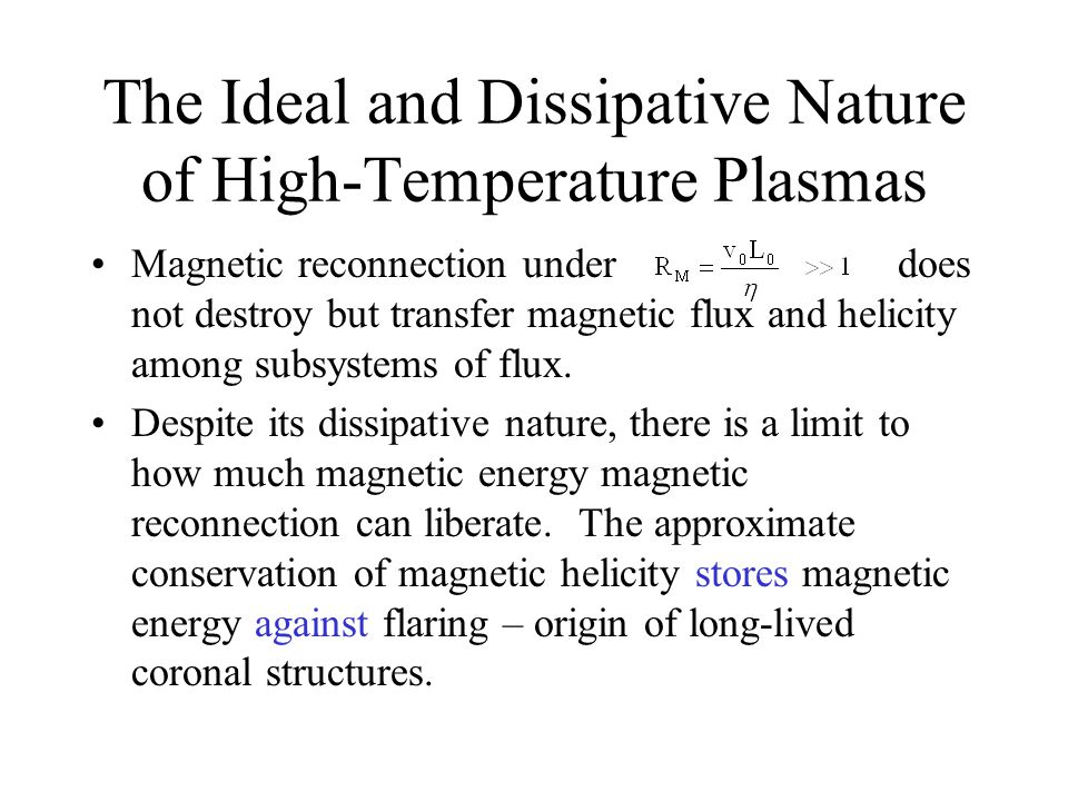 The Ideal and Dissipative Nature of High-Temperature Plasmas Magnetic reconnection under does not destroy but transfer magnetic flux and helicity among subsystems of flux.