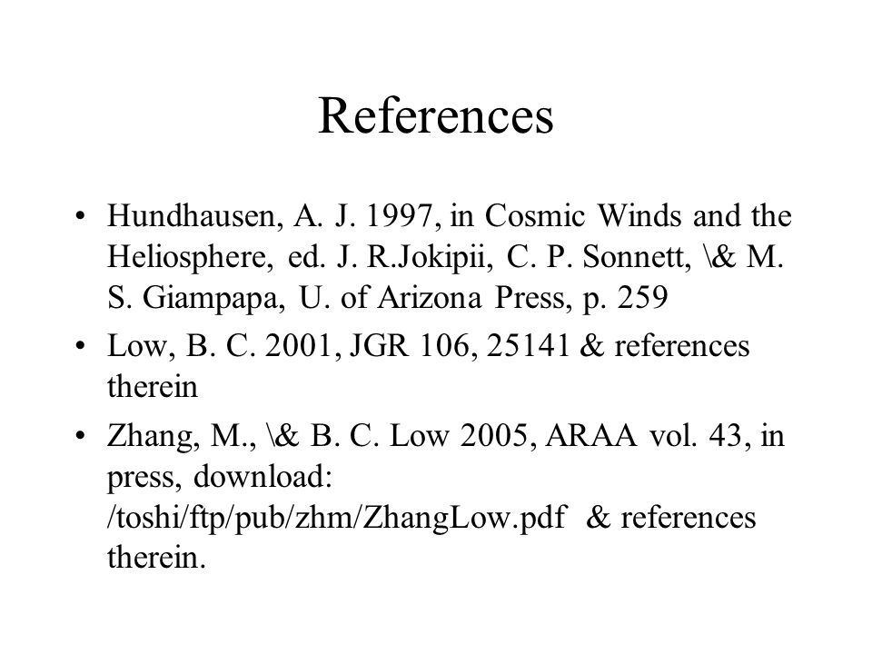 References Hundhausen, A. J. 1997, in Cosmic Winds and the Heliosphere, ed.