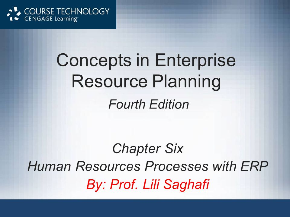 Concepts in Enterprise Resource Planning Fourth Edition Chapter Six Human Resources Processes with ERP By: Prof.