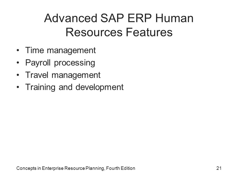 Concepts in Enterprise Resource Planning, Fourth Edition21 Advanced SAP ERP Human Resources Features Time management Payroll processing Travel management Training and development