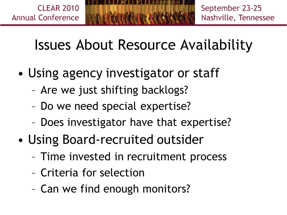 Issues About Resource Availability Using agency investigator or staff –Are we just shifting backlogs? –Do we need special expertise? –Does investigato