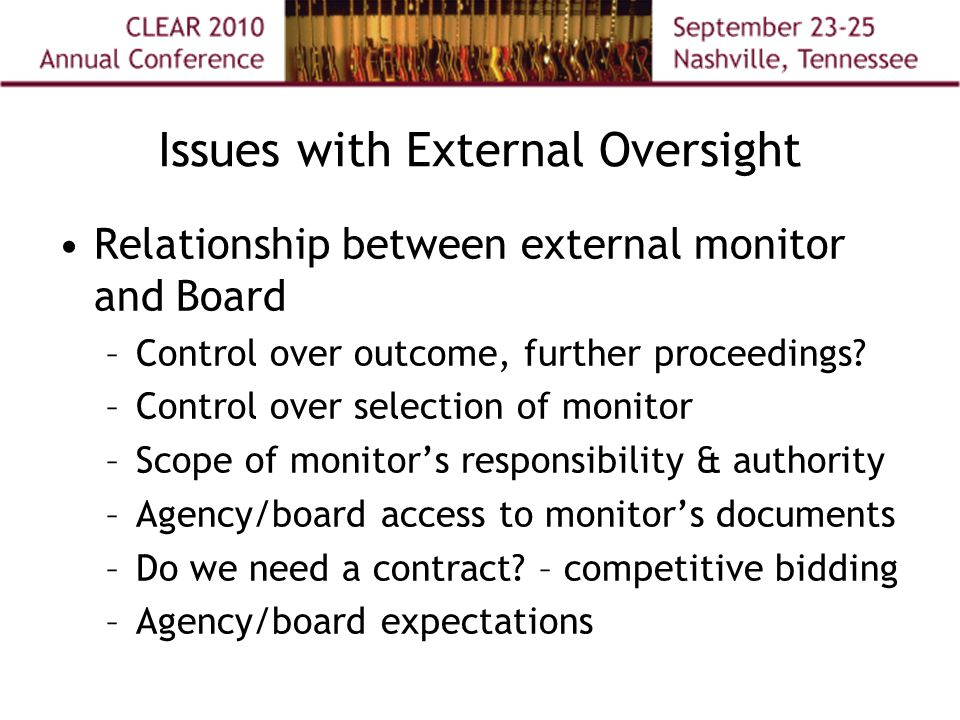 Issues with External Oversight Relationship between external monitor and Board –Control over outcome, further proceedings? –Control over selection of