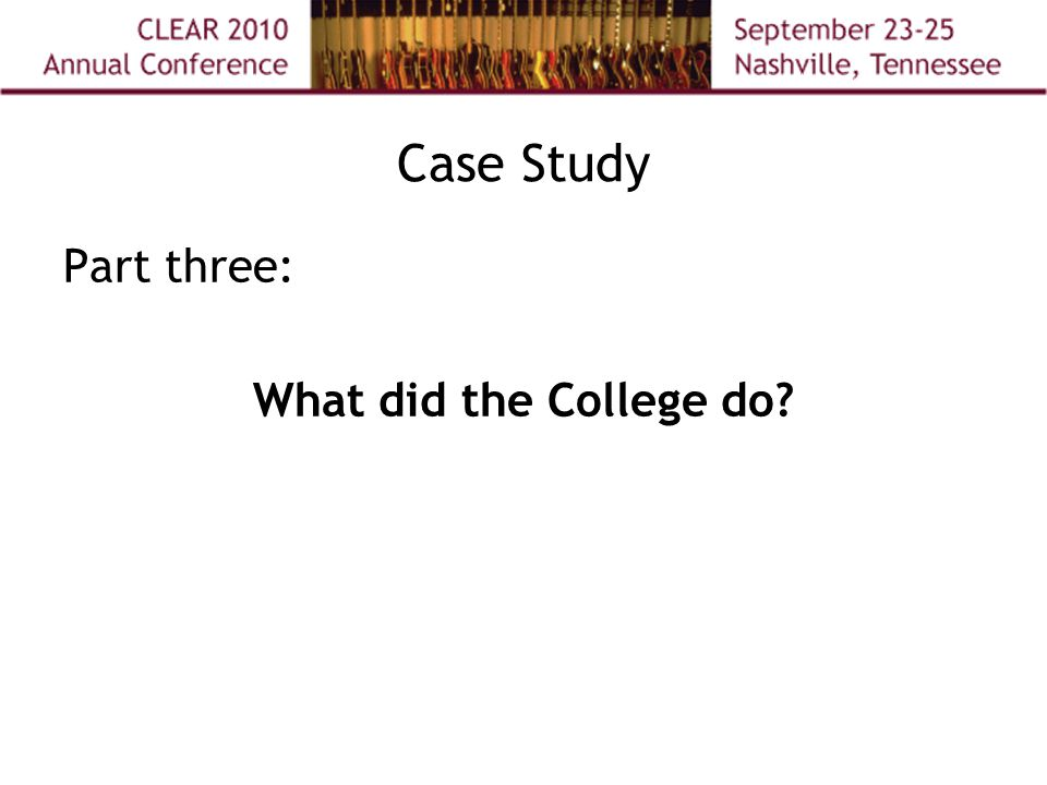Case Study Part three: What did the College do?