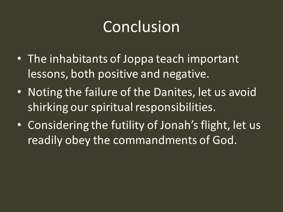 Conclusion The inhabitants of Joppa teach important lessons, both positive and negative.