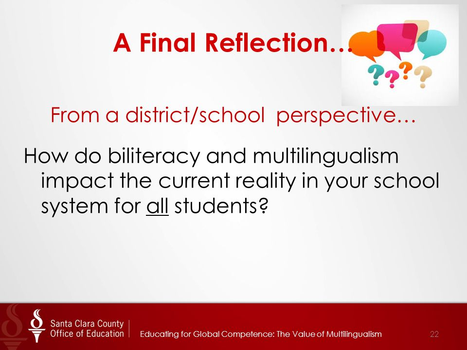 From a district/school perspective… How do biliteracy and multilingualism impact the current reality in your school system for all students.