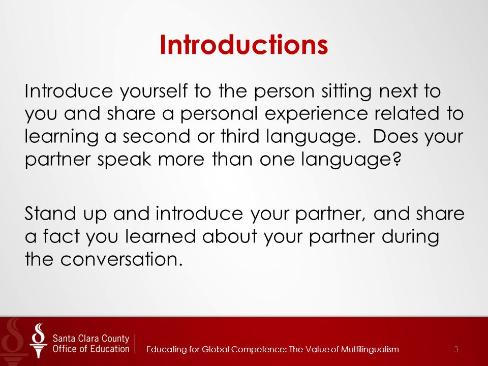 Introductions Introduce yourself to the person sitting next to you and share a personal experience related to learning a second or third language.