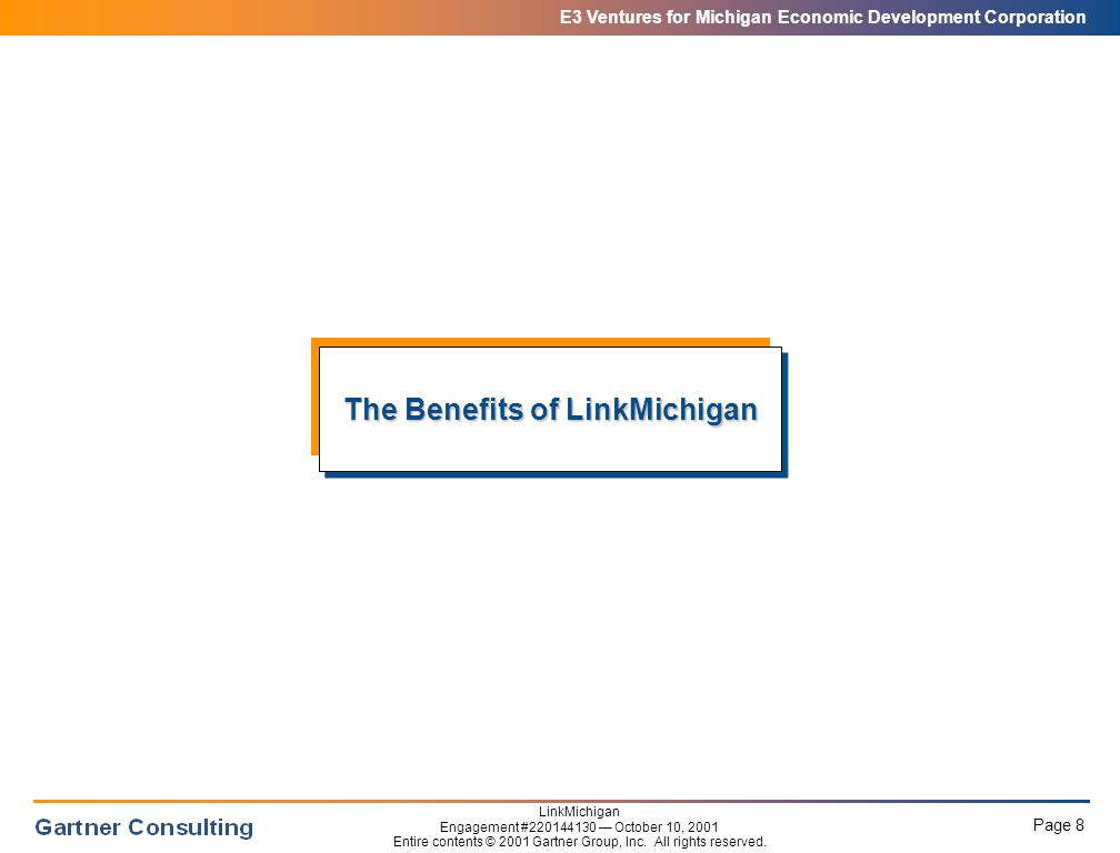 E3 Ventures for Michigan Economic Development Corporation Page 8 LinkMichigan Engagement #220144130 — October 10, 2001 Entire contents © 2001 Gartner Group, Inc.