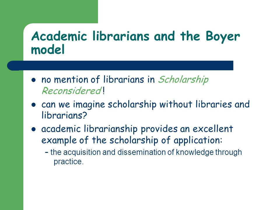 Academic librarians and the Boyer model no mention of librarians in Scholarship Reconsidered .