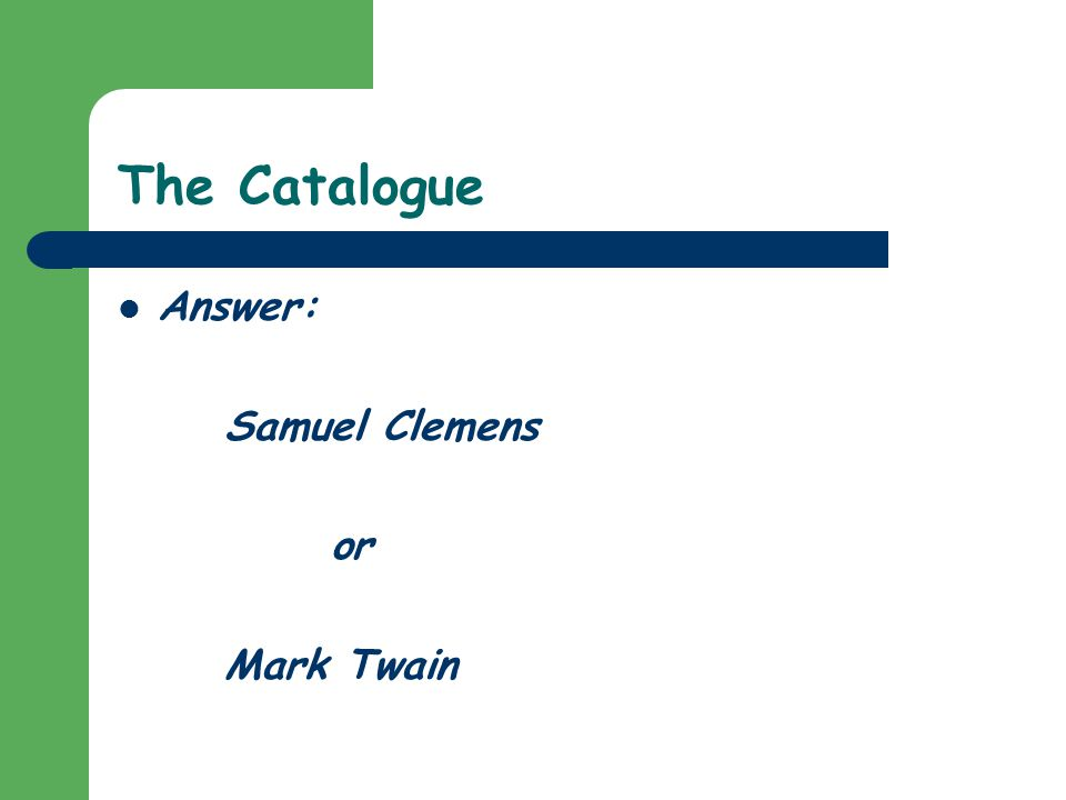 The Catalogue Answer: Samuel Clemens or Mark Twain