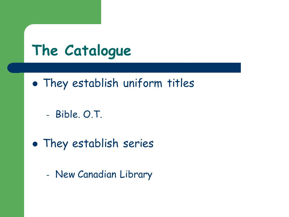The Catalogue They establish uniform titles – Bible. O.T. They establish series – New Canadian Library