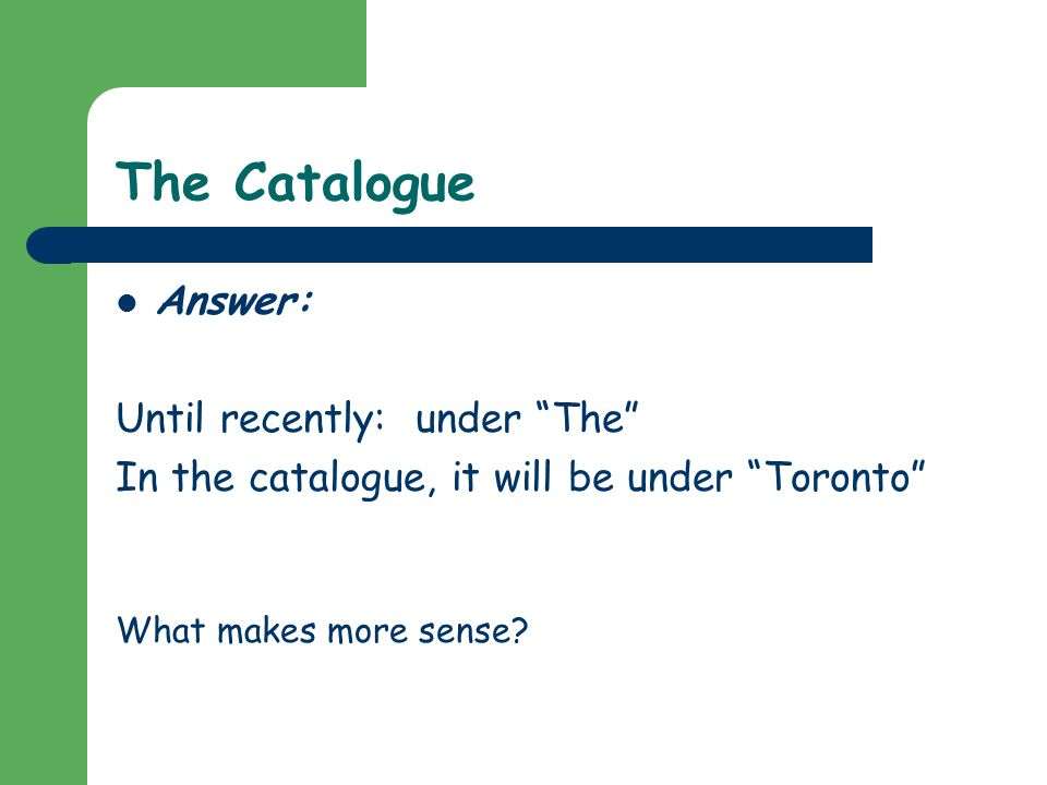 The Catalogue Answer: Until recently: under The In the catalogue, it will be under Toronto What makes more sense
