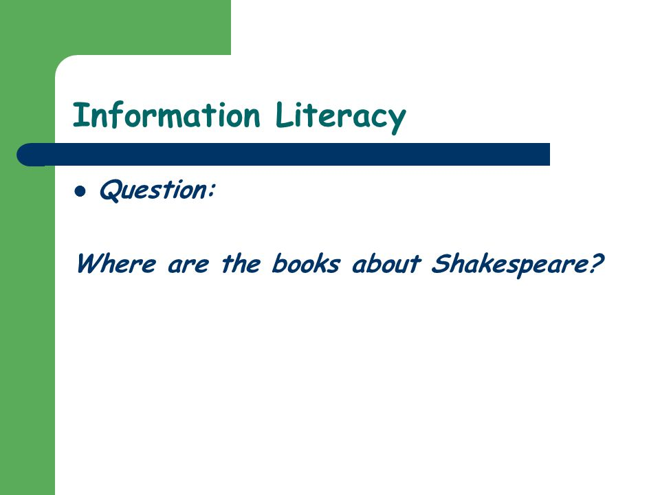 Information Literacy Question: Where are the books about Shakespeare
