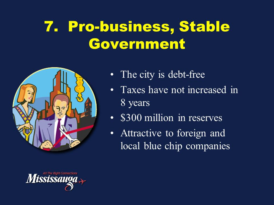 7. Pro-business, Stable Government The city is debt-free Taxes have not increased in 8 years $300 million in reserves Attractive to foreign and local