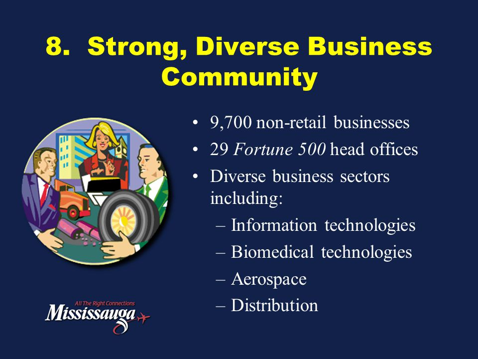 8. Strong, Diverse Business Community 9,700 non-retail businesses 29 Fortune 500 head offices Diverse business sectors including: –Information technol