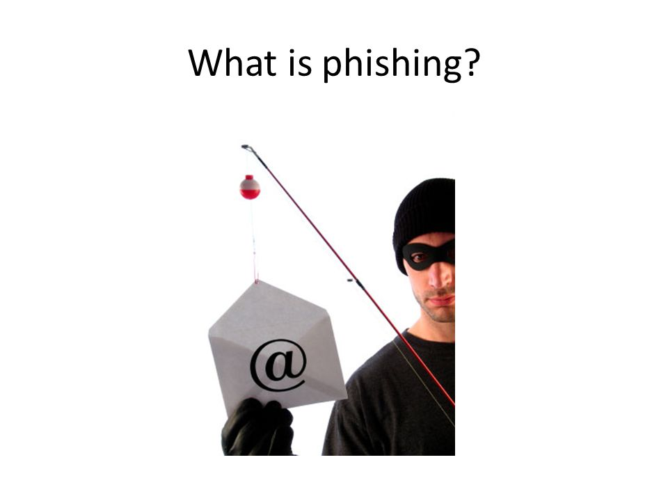Phishing is similar to fishing in a lake, but instead of trying to capture fish, phishers attempt to steal your personal information.
