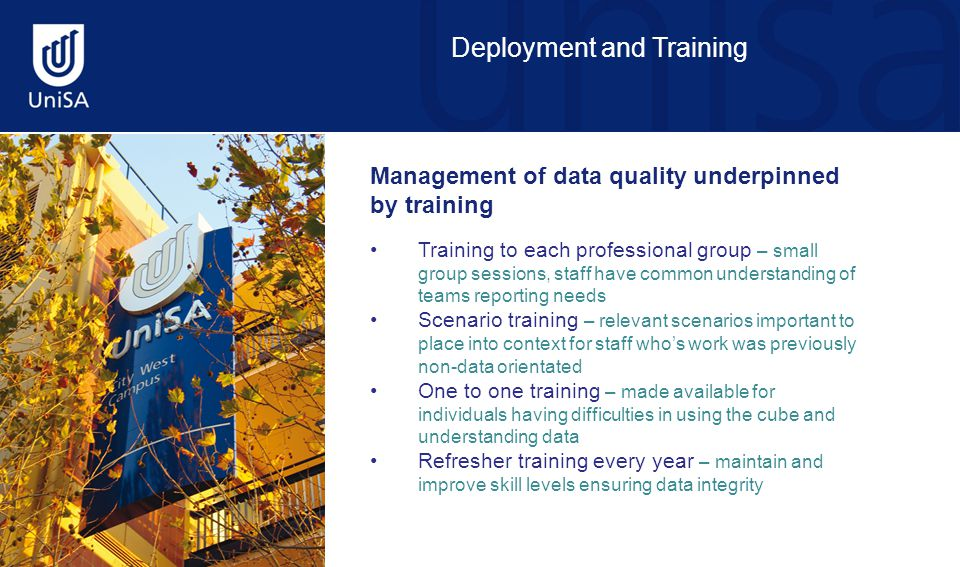 Deployment and Training Management of data quality underpinned by training Training to each professional group – small group sessions, staff have comm