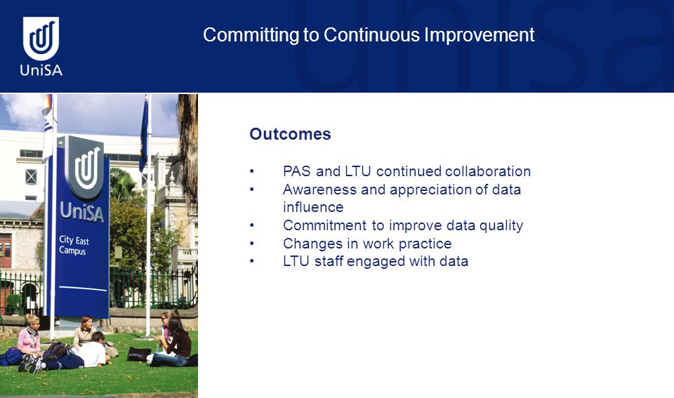 Committing to Continuous Improvement Outcomes PAS and LTU continued collaboration Awareness and appreciation of data influence Commitment to improve d