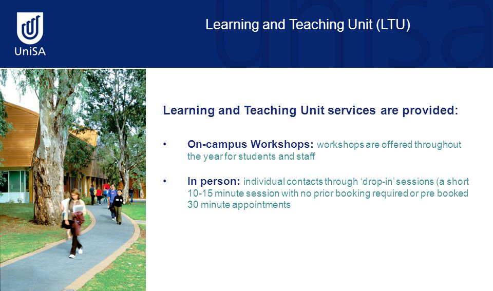 Learning and Teaching Unit (LTU) Learning and Teaching Unit services are provided: On-campus Workshops: workshops are offered throughout the year for