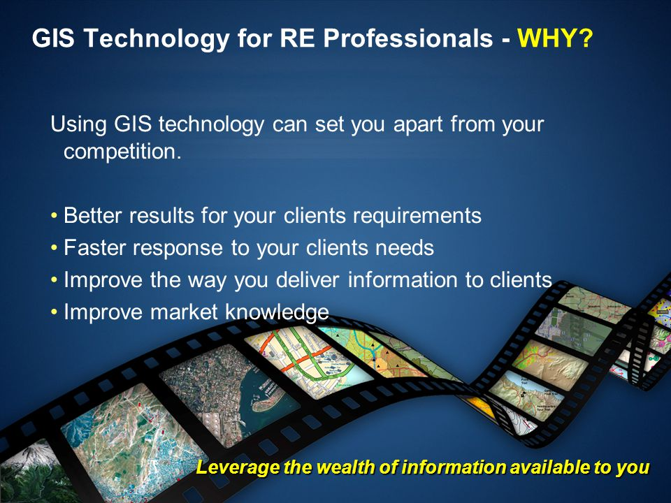 GIS Technology for RE Professionals - WHY? Using GIS technology can set you apart from your competition. Better results for your clients requirements
