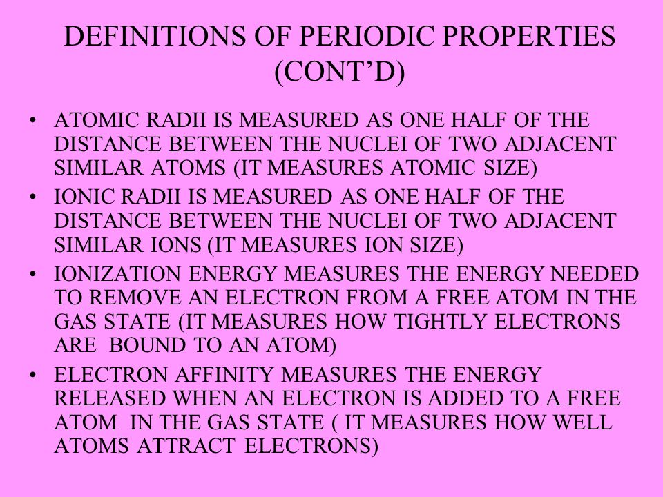 DEFINITIONS OF PERIODIC PROPERTIES (CONT'D) ATOMIC RADII IS MEASURED AS ONE HALF OF THE DISTANCE BETWEEN THE NUCLEI OF TWO ADJACENT SIMILAR ATOMS (IT