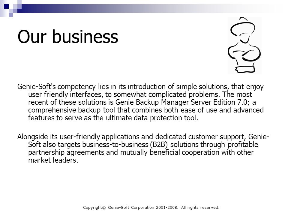 Copyright© Genie-Soft Corporation 2001-2008. All rights reserved. Our business Genie-Soft's competency lies in its introduction of simple solutions, t