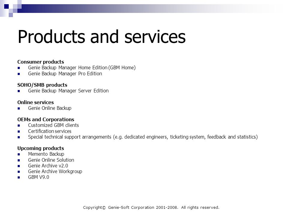 Copyright© Genie-Soft Corporation 2001-2008. All rights reserved. Products and services Consumer products Genie Backup Manager Home Edition (GBM Home)