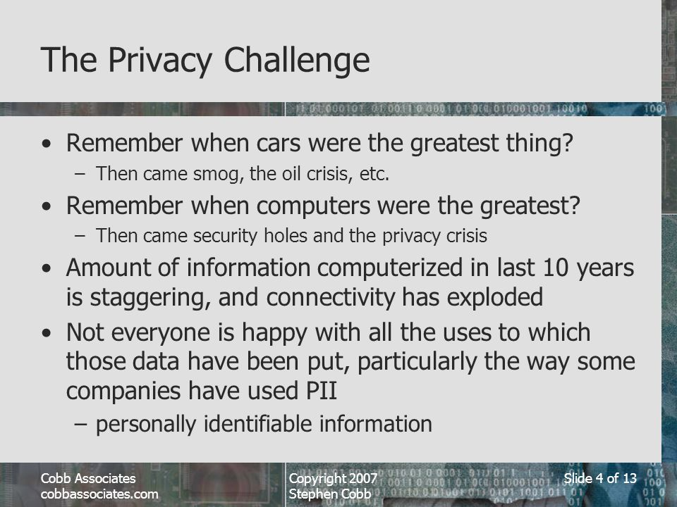 Cobb Associates cobbassociates.com Copyright 2007 Stephen Cobb Slide 4 of 13 The Privacy Challenge Remember when cars were the greatest thing.