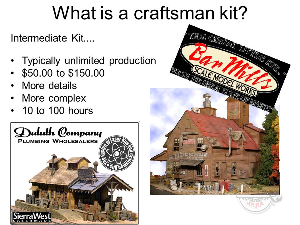 What is a craftsman kit? Intermediate Kit.... Typically unlimited production $50.00 to $150.00 More details More complex 10 to 100 hours