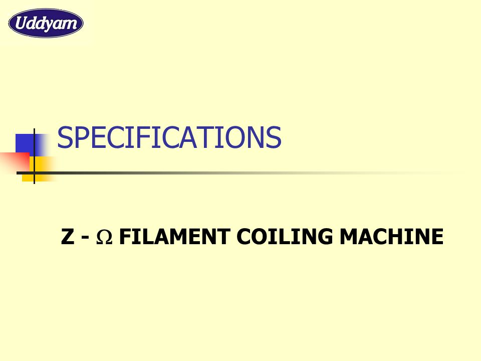 SPECIFICATIONS Z -  FILAMENT COILING MACHINE
