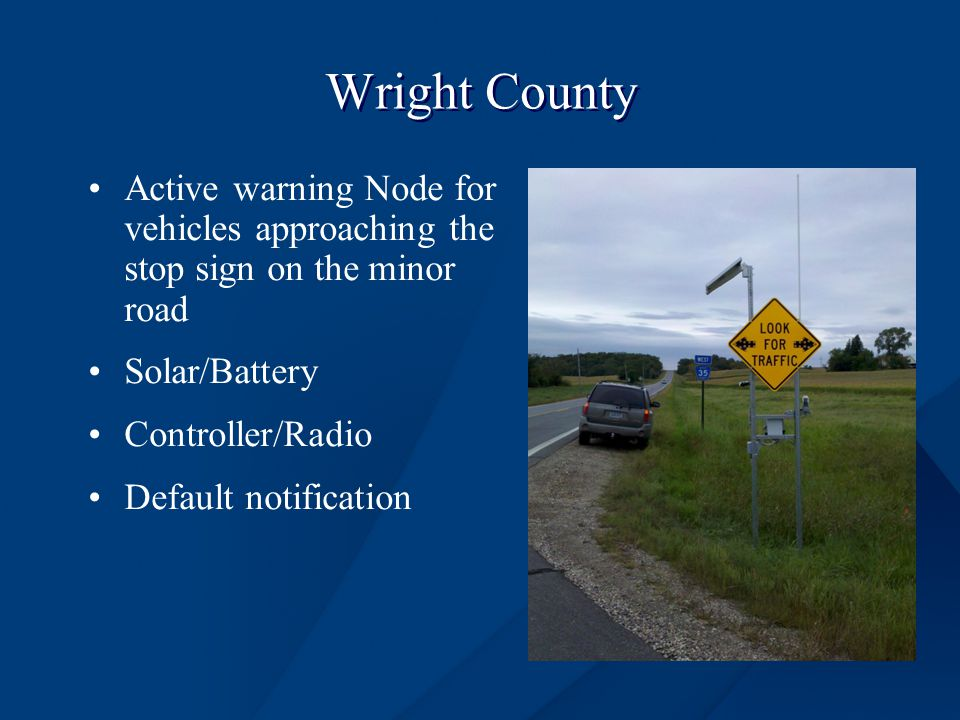 Wright County Active warning Node for vehicles approaching the stop sign on the minor road Solar/Battery Controller/Radio Default notification