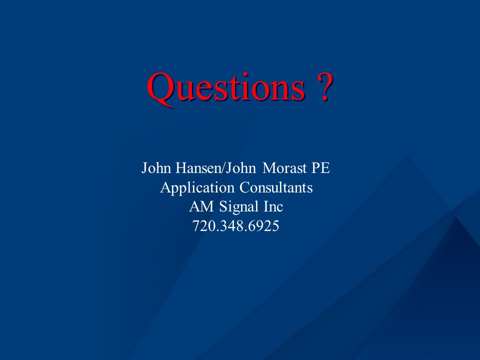 Questions John Hansen/John Morast PE Application Consultants AM Signal Inc 720.348.6925