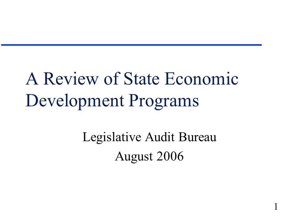 1 A Review of State Economic Development Programs Legislative Audit Bureau August 2006