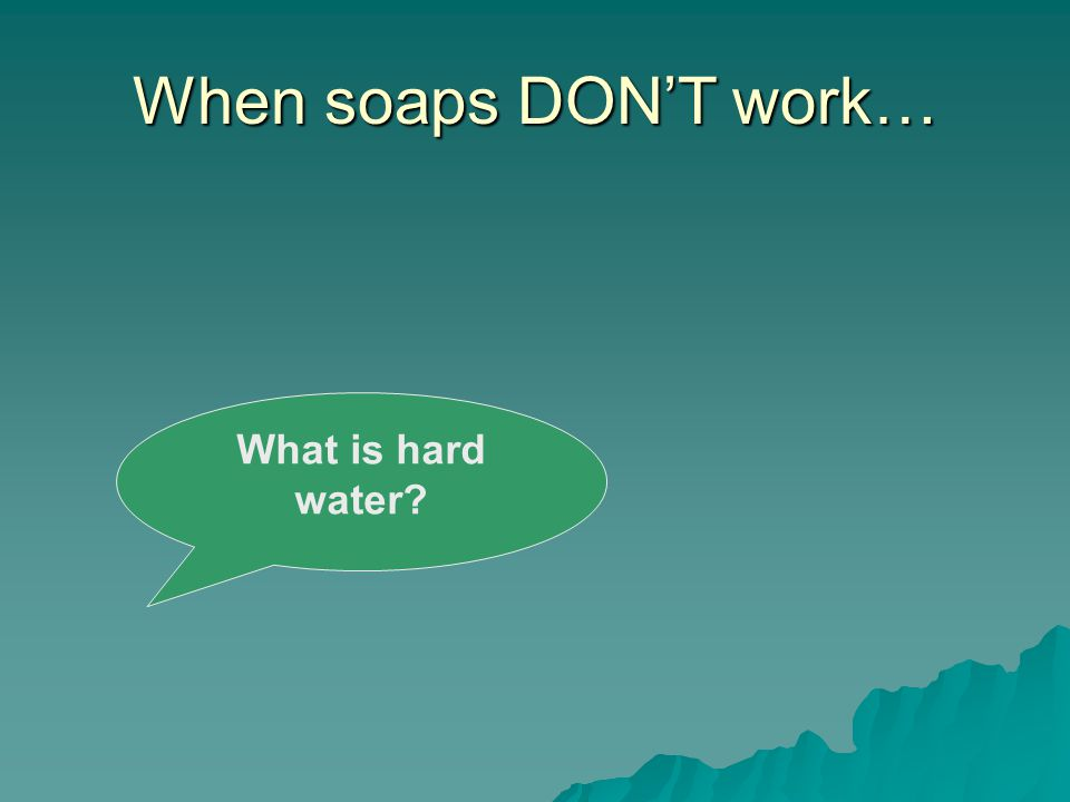 When soaps DON'T work… What is hard water